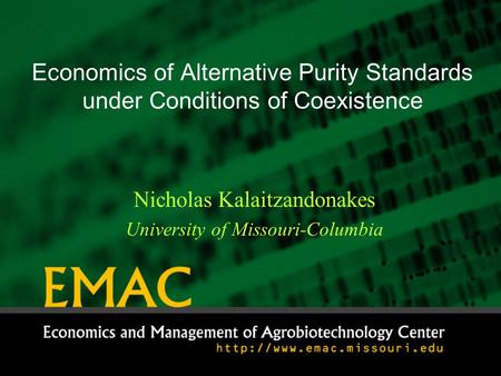 Economics of Alternative Purity Standards under Conditions of Coexistence Nicholas Kalaitzandonakes University of Missouri-Columbia.
