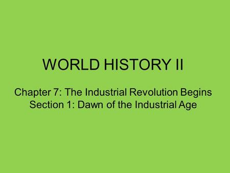 WORLD HISTORY II Chapter 7: The Industrial Revolution Begins