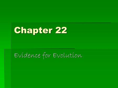 Chapter 22 Evidence for Evolution. Evolution occurs by natural selection…  Darwin's finches  Found on Galapagos  Descent with modification.