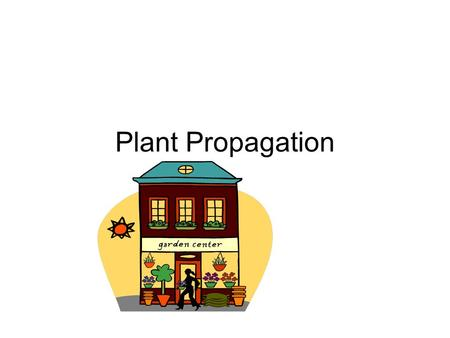 Plant Propagation. One of the most rewarding and satisfying activities in horticulture is plant propagation. Plant propagation is the heart of all work.