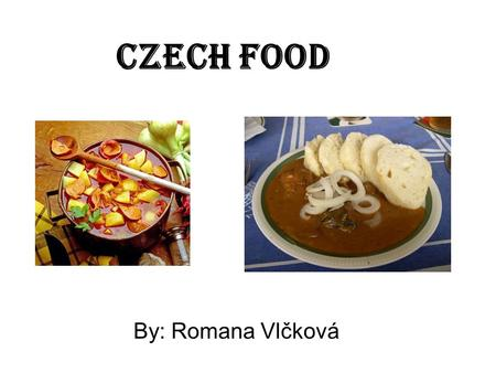 Czech food By: Romana Vlčková. Sirloin in cream sauce.