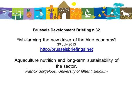 Brussels Development Briefing n.32 Fish-farming the new driver of the blue economy? 3 rd July 2013  Aquaculture nutrition and.