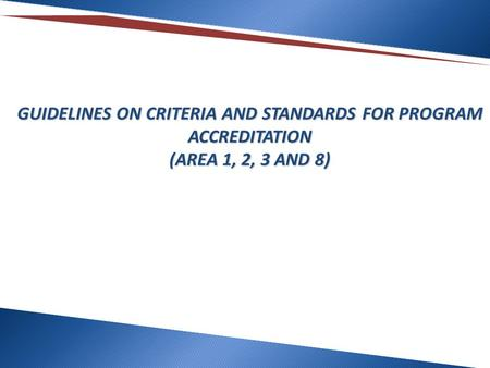 GUIDELINES ON CRITERIA AND STANDARDS FOR PROGRAM ACCREDITATION (AREA 1, 2, 3 AND 8)