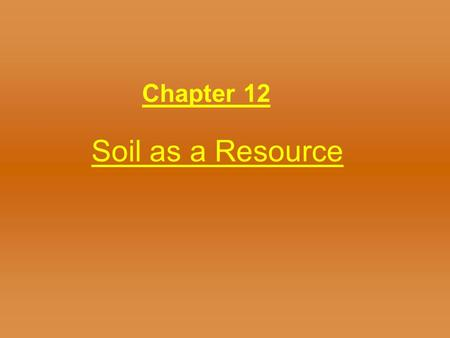 Soil as a Resource Chapter 12. Soil Formation Soil – several ways to define –Unconsolidated material overlying bedrock –Material capable of supporting.