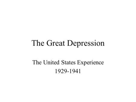 The Great Depression The United States Experience 1929-1941.