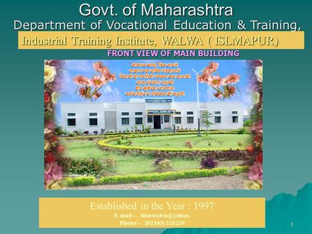1 Govt. of Maharashtra Department of Vocational Education & Training, M.S. Industrial Training Institute, WALWA ( ISLMAPUR) Established in the Year : 1997.