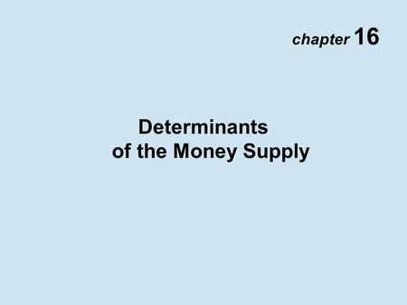 the determination of the money supply Topic 2: what determines the price level  the determination of the  positive inflation thus results when the government increases the money supply at a rate.