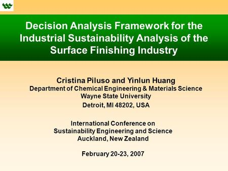 Decision Analysis Framework for the Industrial Sustainability Analysis of the Surface Finishing Industry Cristina Piluso and Yinlun Huang Department of.