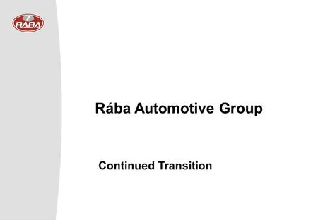 Rába Automotive Group Continued Transition. 2002 © Rába Rt. 2 Sales revenue HUF 57.3 Md US$ 200 m Export sales ratio 61.0% After tax profit HUF 1,802.
