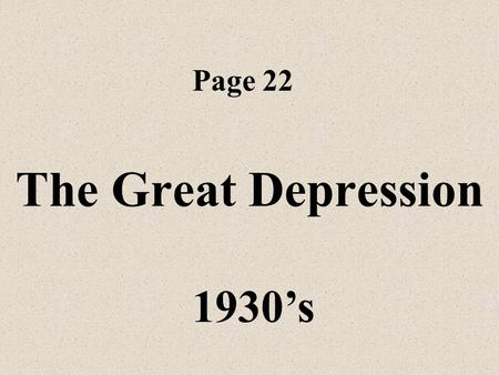 The Great Depression Page 22 1930's Stock Market Crashed in 1929 This triggered but did not cause the Great Depression.