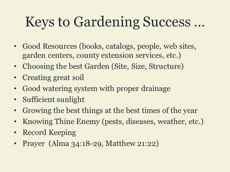 Keys to Gardening Success … Good Resources (books, catalogs, people, web sites, garden centers, county extension services, etc.) Choosing the best Garden.