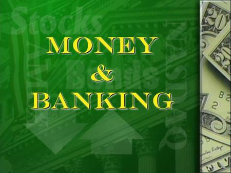 MONEY & BANKING. MONEY Functions of Money  Medium of exchange  Exchange $ for g & s  Standard of value  Allow for value comparison  Store of value.