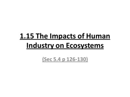 1.15 The Impacts of Human Industry on Ecosystems (Sec 5.4 p 126-130)