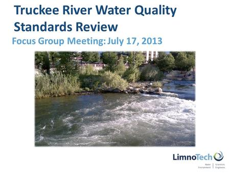 Focus Group Meeting: July 17, 2013 Truckee River Water Quality Standards Review.