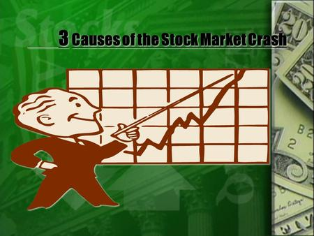 3 Causes of the Stock Market Crash. Was the crash of the stock market in 1929 a essential reason our nation experienced a Great Depression? Yes, but it.