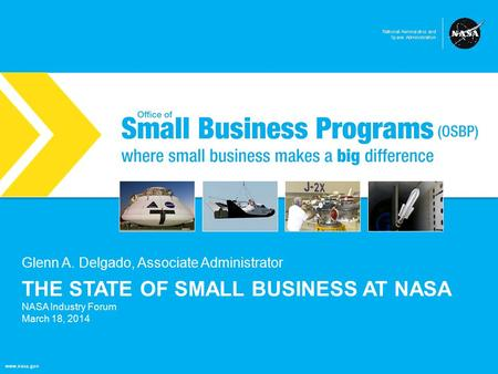 NASA Office of Small Business Programs where small business makes a big difference www.nasa.gov THE STATE OF SMALL BUSINESS AT NASA NASA Industry Forum.
