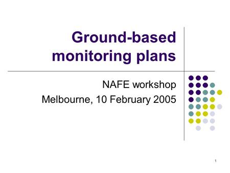 1 Ground-based monitoring plans NAFE workshop Melbourne, 10 February 2005.