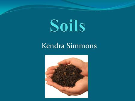 Kendra Simmons. What is soil? Foundation for all land Biomes.