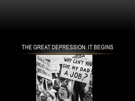 THE GREAT DEPRESSION: IT BEGINS. ESSENTIAL QUESTIONS How did the economic, political and cultural choices in the U.S. contribute to the Great Depression?