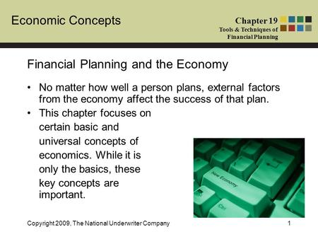 Economic Concepts Chapter 19 Tools & Techniques of Financial Planning Copyright 2009, The National Underwriter Company1 Financial Planning and the Economy.