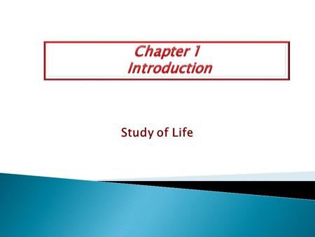 Chapter 1 Introduction Study of Life.