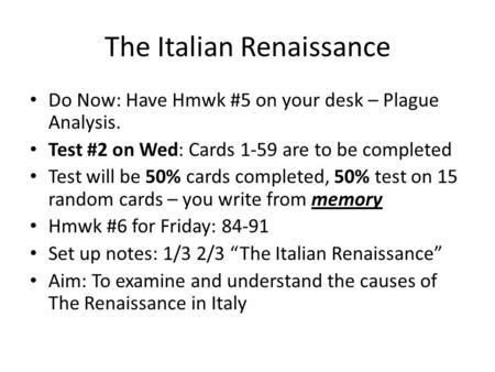 The Italian Renaissance Do Now: Have Hmwk #5 on your desk – Plague Analysis. Test #2 on Wed: Cards 1-59 are to be completed Test will be 50% cards completed,