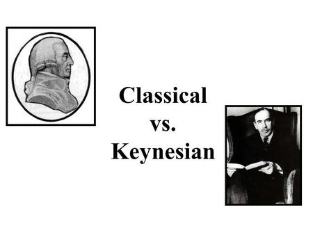 Classical vs. Keynesian. Prior to the Great Depression The prevailing thought of economists before the 1930s was that a laissez faire approach to the.