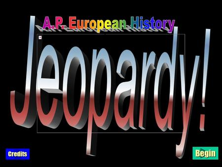A.P. European History Begin Credits $100 $200 $300 $400 $500 MiddleAgesTheHumanistsTheItalianCity-States Art & ArchitectureMisc.MiddleAges Title ScreenTitle.