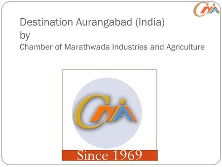 Destination Aurangabad (India) by Chamber of Marathwada Industries and Agriculture Since 1969.