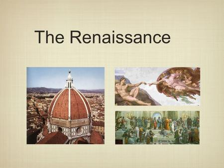 The Renaissance Unit II - Origins. After the darkness has been dispelled, our grandsons will be able to walk back into the pure radiance of the past The.