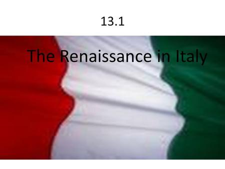 13.1 The Renaissance in Italy. What was the Renaissance? A time of political, social, economic and cultural change Reawakened interest in classical Greek.