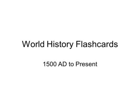 World History Flashcards 1500 AD to Present. Around 1500 A.D. New intellectual and artistic ideas that developed during the Renaissance marked the beginning.