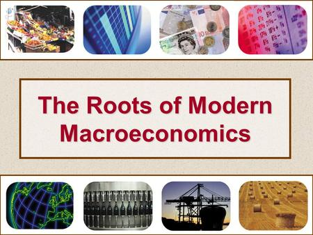 The Roots of Modern Macroeconomics. The Roots of Modern Macroeconomics Setting the Scene: Three Key Issues.