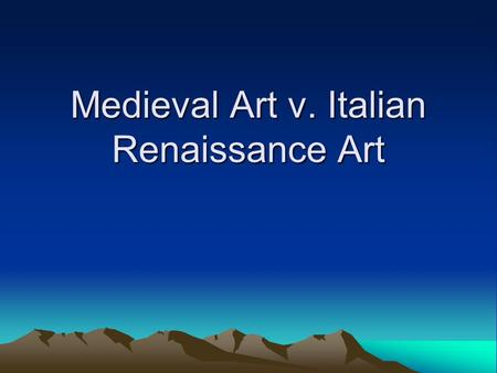 Medieval Art v. Italian Renaissance Art. Medieval Art Earliest was sculpture Very religious- oriented Showed fate of sinners Righteous went to Heaven.
