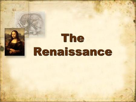 The Renaissance. Part One: An Introduction To The Renaissance.