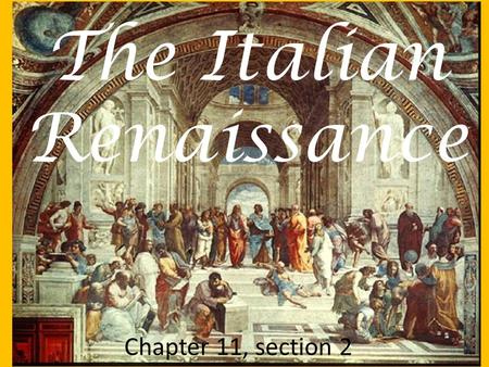 The Italian Renaissance Chapter 11, section 2. Topic Question Choose one person who had an impact on the Renaissance and discuss their contributions.