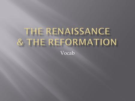 Vocab.  Renaissance: Rebirth in art, writing, architecture, learning, and culture.  Patrons: Those who financially supported the arts.  Humanism: intellectual.