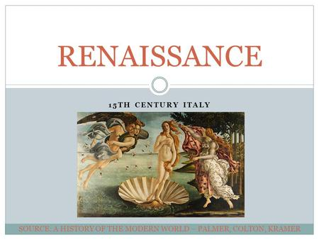 15TH CENTURY ITALY RENAISSANCE SOURCE: A HISTORY OF THE MODERN WORLD – PALMER, COLTON, KRAMER.