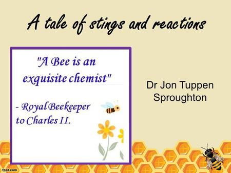 A tale of stings and reactions Dr Jon Tuppen Sproughton.