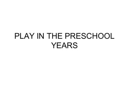 PLAY IN THE PRESCHOOL YEARS. PHYSICAL DEVELOPMENT According to Gallahue (1993), children move through a sequence of motor skill development. –Reflexive.