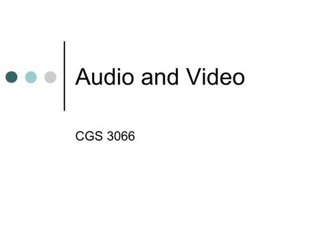 Audio and Video CGS 3066. Some Common Audio Formats Format Use Extension MIDI instrumental music.mid MPEG songs.mp3 RealAudio live broadcasts.ra Wave.