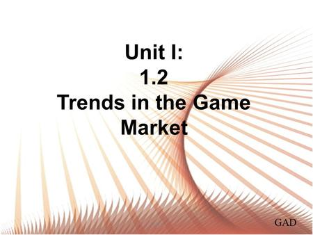 Unit I: 1.2 Trends in the Game Market