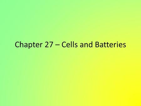 Chapter 27 – Cells and Batteries