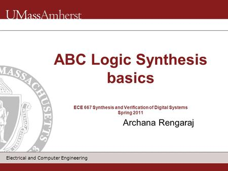 Electrical and Computer Engineering Archana Rengaraj ABC Logic Synthesis basics ECE 667 Synthesis and Verification of Digital Systems Spring 2011.