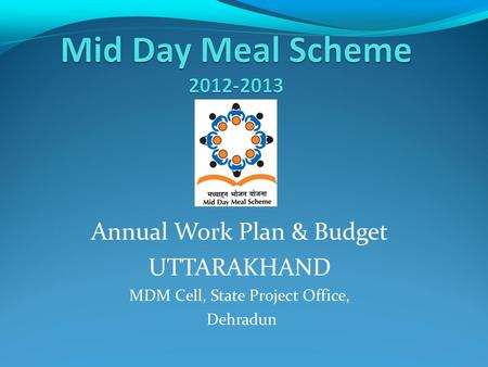 Annual Work Plan & Budget UTTARAKHAND MDM Cell, State Project Office, Dehradun.