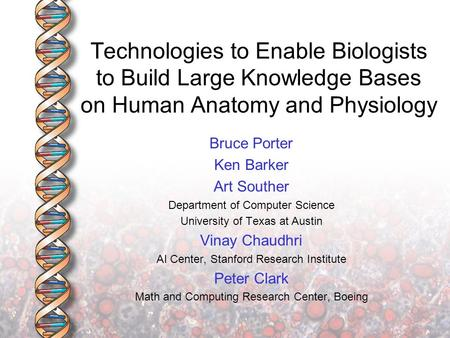 Technologies to Enable Biologists to Build Large Knowledge Bases on Human Anatomy and Physiology Bruce Porter Ken Barker Art Souther Department of Computer.