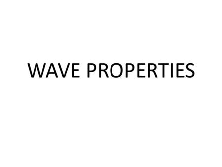 WAVE PROPERTIES. Wave Nomenclature Crest, Trough, Node and Antinode – The crest is the highest part of the wave – The trough is the lowest part of the.