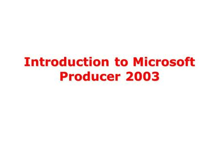 Introduction to Microsoft Producer 2003 Our Goals Take an in-depth look atTake an in-depth look at –Microsoft Producer 2003, a free Microsoft PowerPoint.