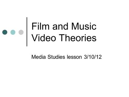 Film and Music Video Theories Media Studies lesson 3/10/12.