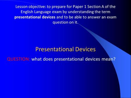 Lesson objective: to prepare for Paper 1 Section A of the English Language exam by understanding the term presentational devices and to be able to answer.
